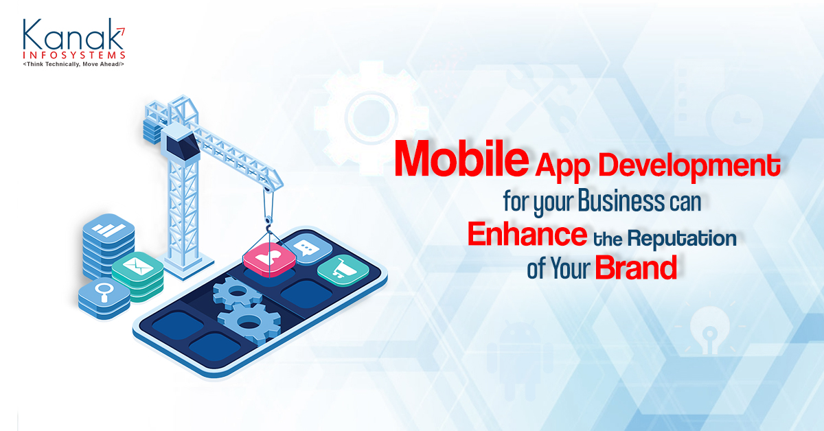 Mobile App Development for Your Business Can Enhance the Reputation of Your Brand